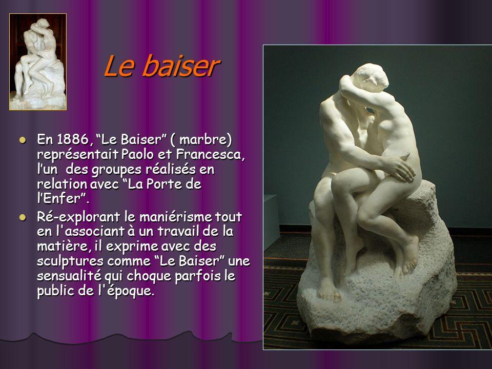 Le baiser En 1886, Le Baiser ( marbre) représentait Paolo et Francesca, l'un des groupes réalisés en relation avec La Porte de l'Enfer .