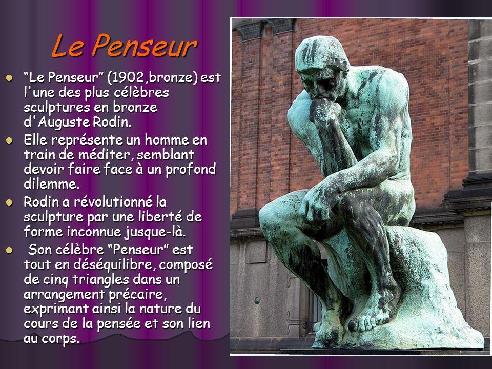 Le Penseur Le Penseur (1902,bronze) est l une des plus célèbres sculptures en bronze d Auguste Rodin.