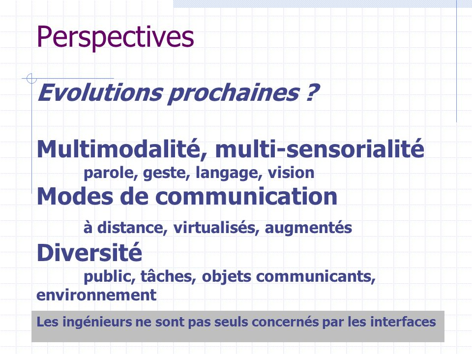 Perspectives Evolutions prochaines Multimodalité, multi-sensorialité