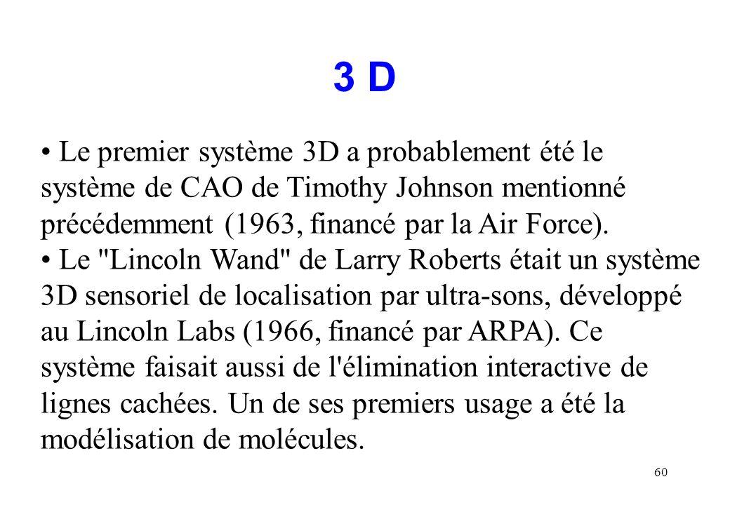 3 D Le premier système 3D a probablement été le système de CAO de Timothy Johnson mentionné précédemment (1963, financé par la Air Force).