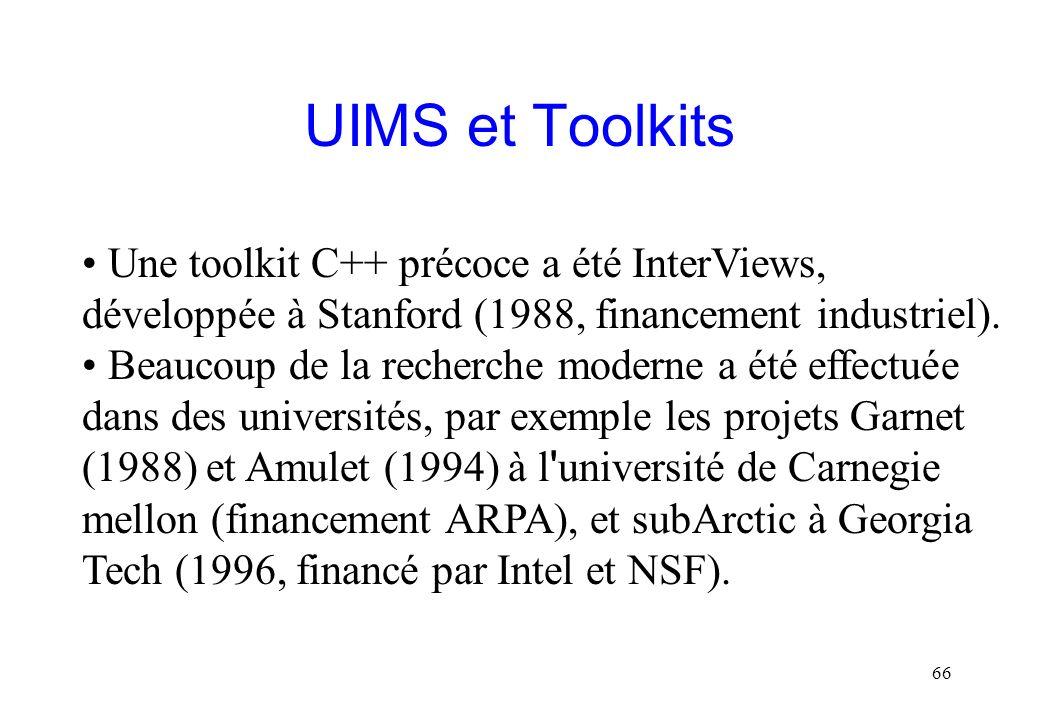UIMS et Toolkits Une toolkit C++ précoce a été InterViews, développée à Stanford (1988, financement industriel).