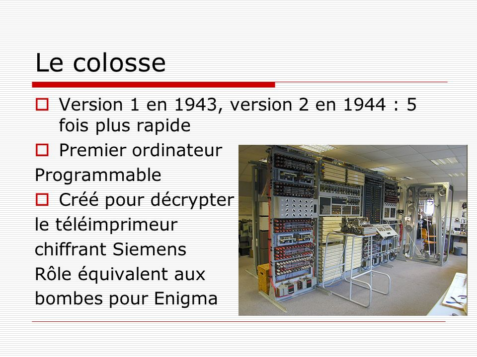 Le colosse Version 1 en 1943, version 2 en 1944 : 5 fois plus rapide