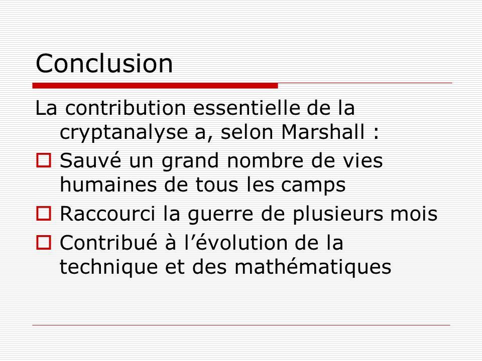 Conclusion La contribution essentielle de la cryptanalyse a, selon Marshall : Sauvé un grand nombre de vies humaines de tous les camps.