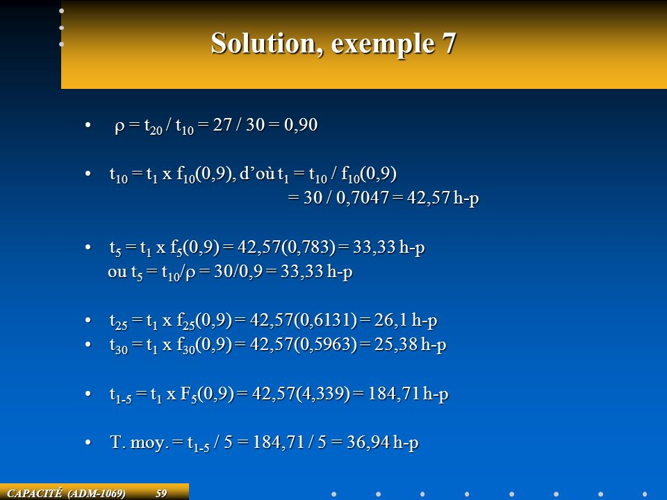 Solution, exemple 7 r = t20 / t10 = 27 / 30 = 0,90