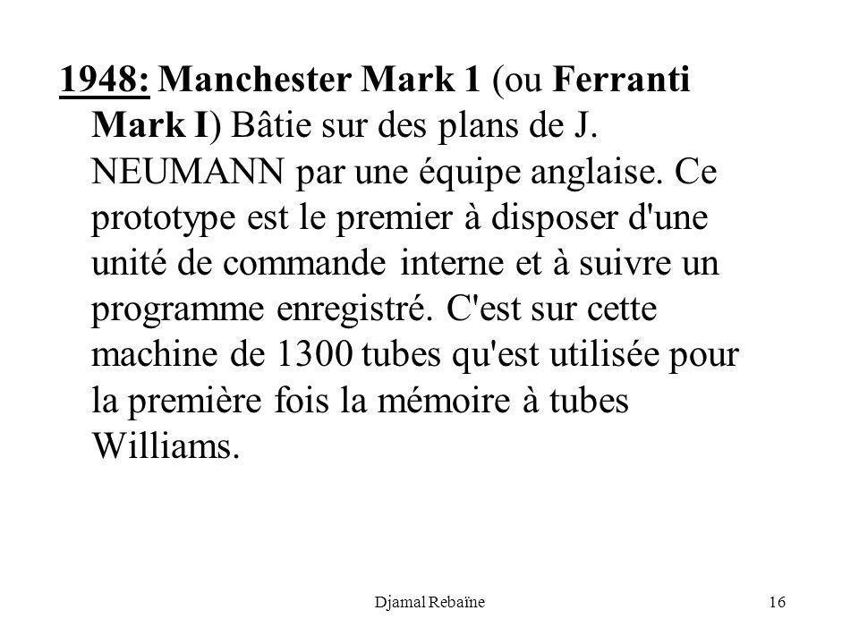 1948: Manchester Mark 1 (ou Ferranti Mark I) Bâtie sur des plans de J