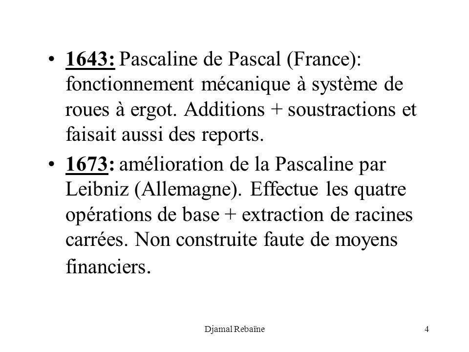 1643: Pascaline de Pascal (France): fonctionnement mécanique à système de roues à ergot. Additions + soustractions et faisait aussi des reports.