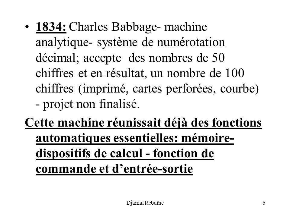 1834: Charles Babbage- machine analytique- système de numérotation décimal; accepte des nombres de 50 chiffres et en résultat, un nombre de 100 chiffres (imprimé, cartes perforées, courbe) - projet non finalisé.