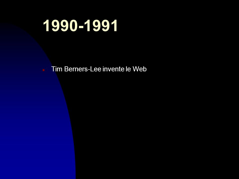 30/03/2017 1990-1991 Tim Berners-Lee invente le Web