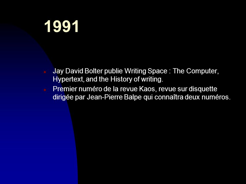 30/03/2017 1991. Jay David Bolter publie Writing Space : The Computer, Hypertext, and the History of writing.