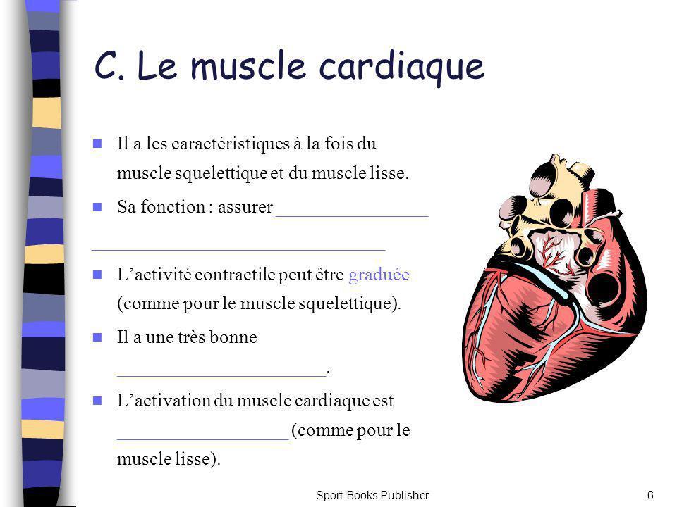 C. Le muscle cardiaque Il a les caractéristiques à la fois du muscle squelettique et du muscle lisse.