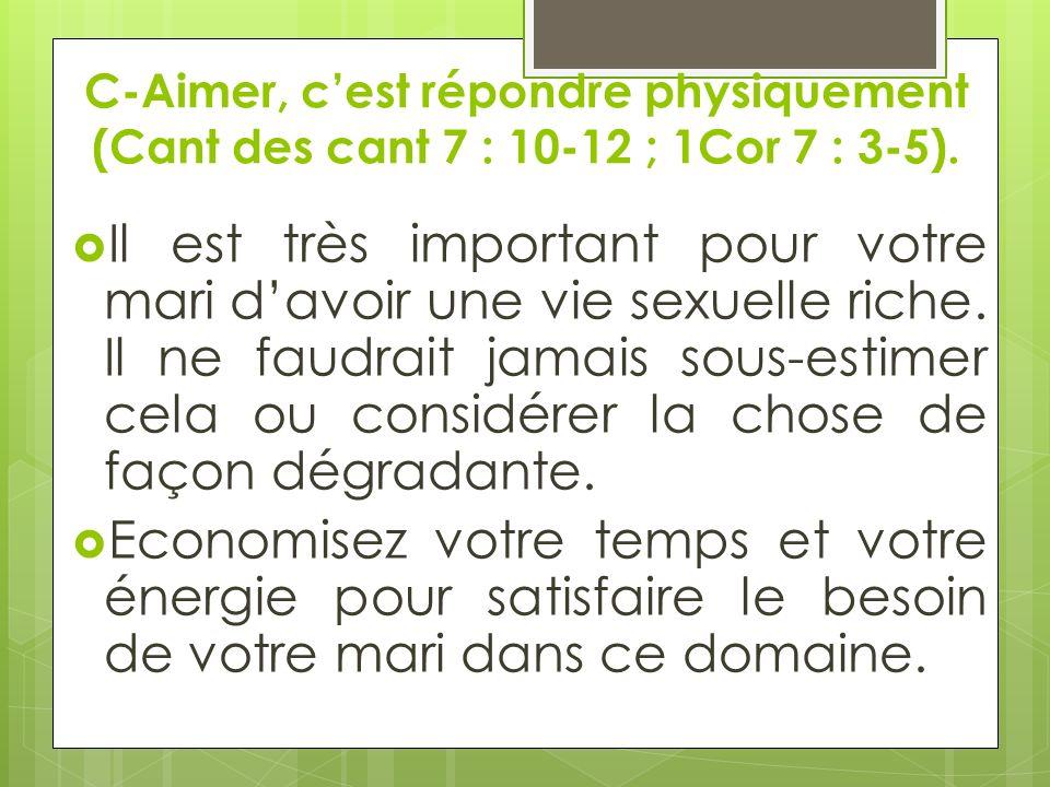 C-Aimer, c'est répondre physiquement (Cant des cant 7 : 10-12 ; 1Cor 7 : 3-5).