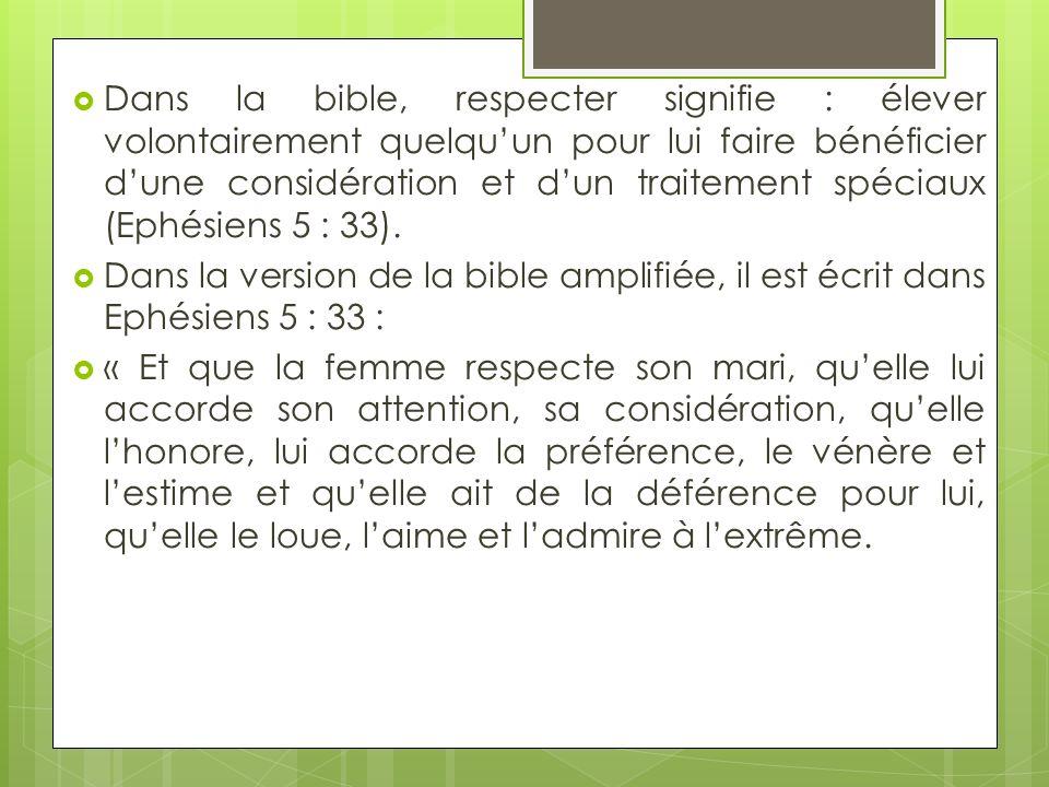 Dans la bible, respecter signifie : élever volontairement quelqu'un pour lui faire bénéficier d'une considération et d'un traitement spéciaux (Ephésiens 5 : 33).