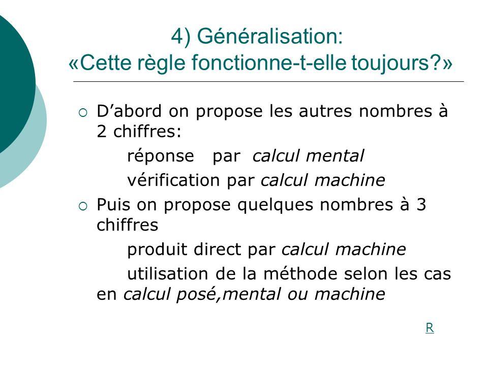 4) Généralisation: «Cette règle fonctionne-t-elle toujours »