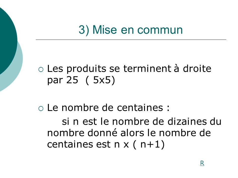 3) Mise en commun Les produits se terminent à droite par 25 ( 5x5)