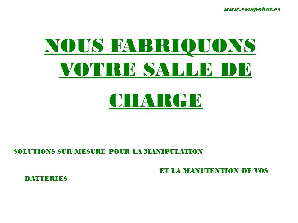 NOUS FABRIQUONS VOTRE SALLE DE CHARGE