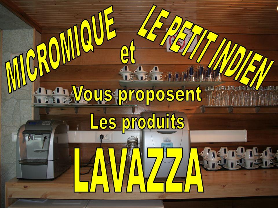 MICROMIQUE et LE PETIT INDIEN Vous proposent Les produits LAVAZZA