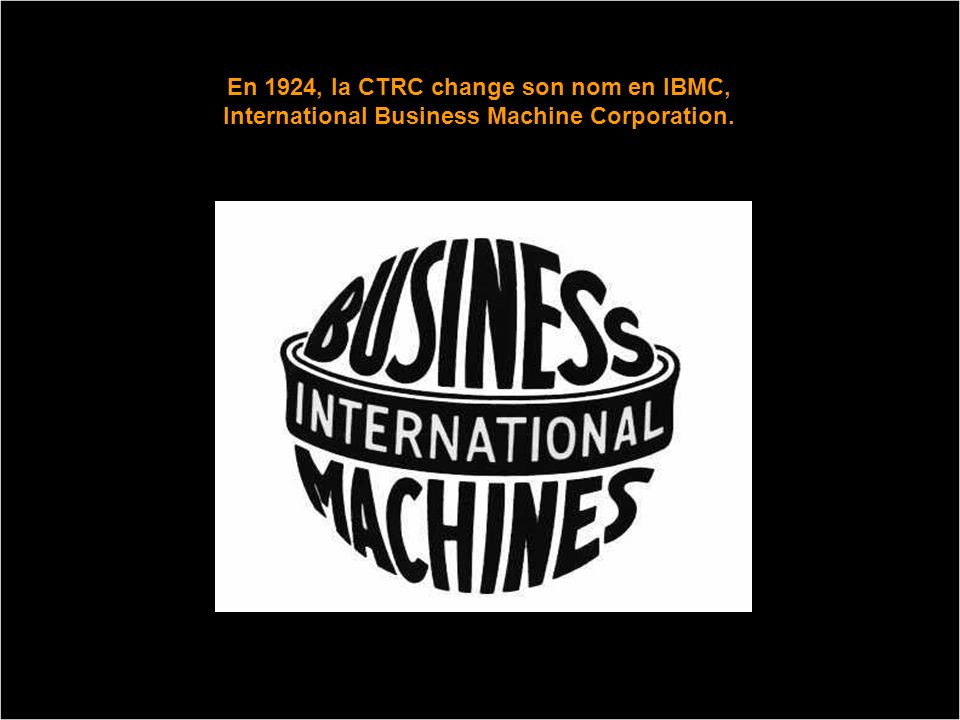 En 1924, la CTRC change son nom en IBMC, International Business Machine Corporation.