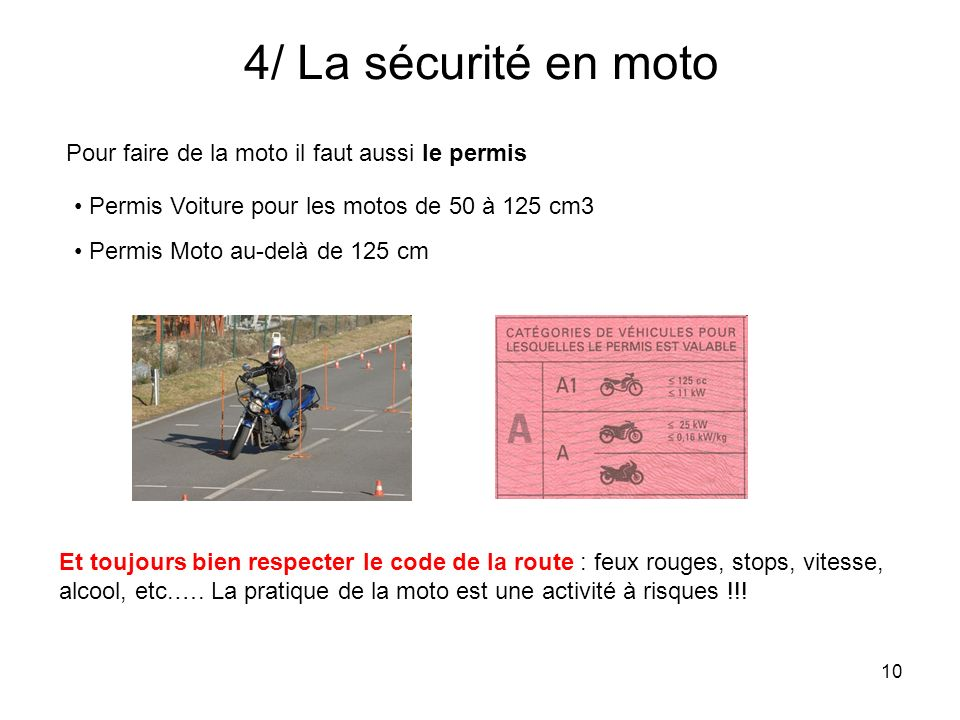 4/ La sécurité en moto Pour faire de la moto il faut aussi le permis