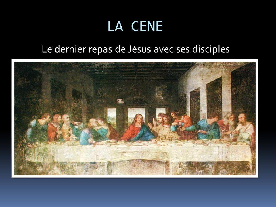 LA CENE Le dernier repas de Jésus avec ses disciples