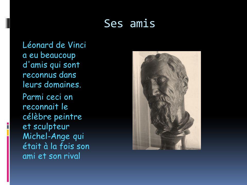 Ses amis Léonard de Vinci a eu beaucoup d amis qui sont reconnus dans leurs domaines.