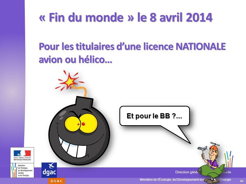 « Fin du monde » le 8 avril 2014 Pour les titulaires d'une licence NATIONALE avion ou hélico… Et pour le BB ...
