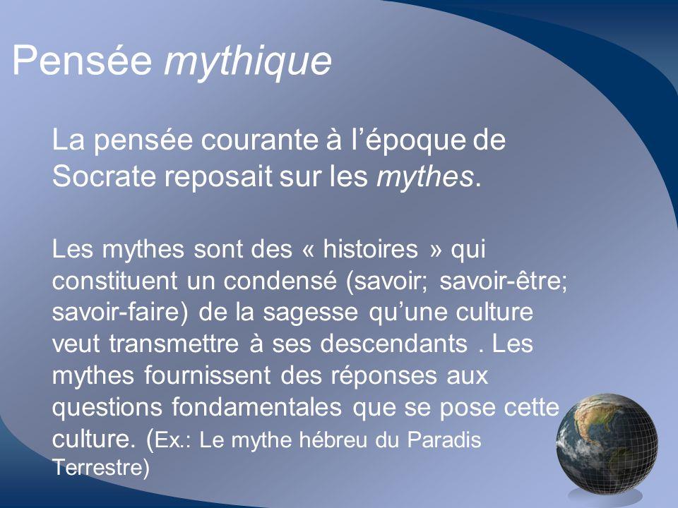 Pensée mythique La pensée courante à l'époque de Socrate reposait sur les mythes.