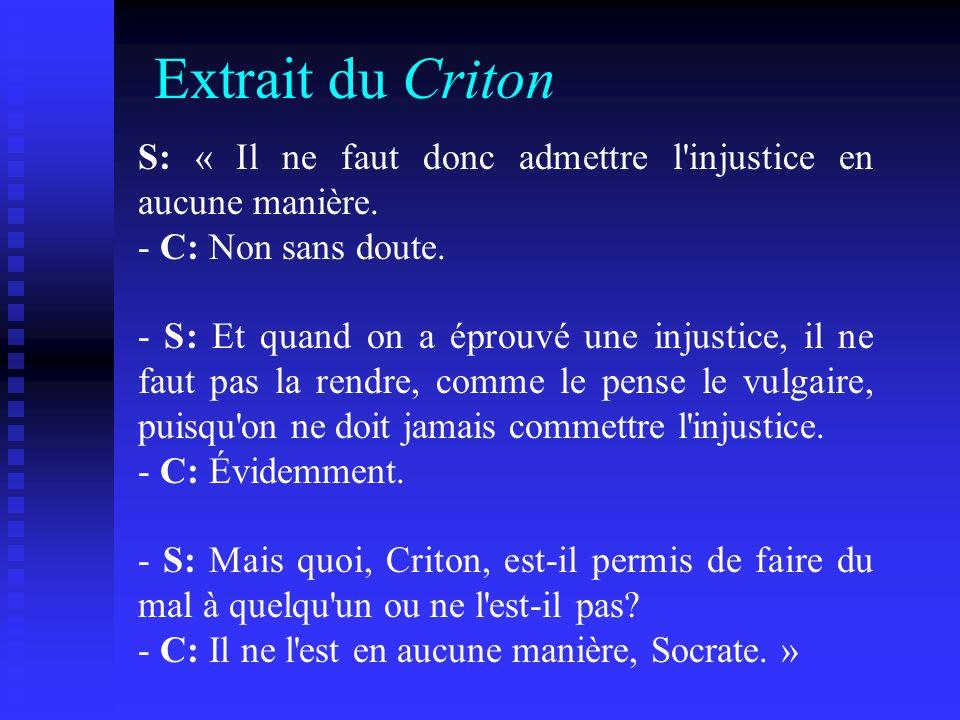 Extrait du Criton S: « Il ne faut donc admettre l injustice en aucune manière. - C: Non sans doute.