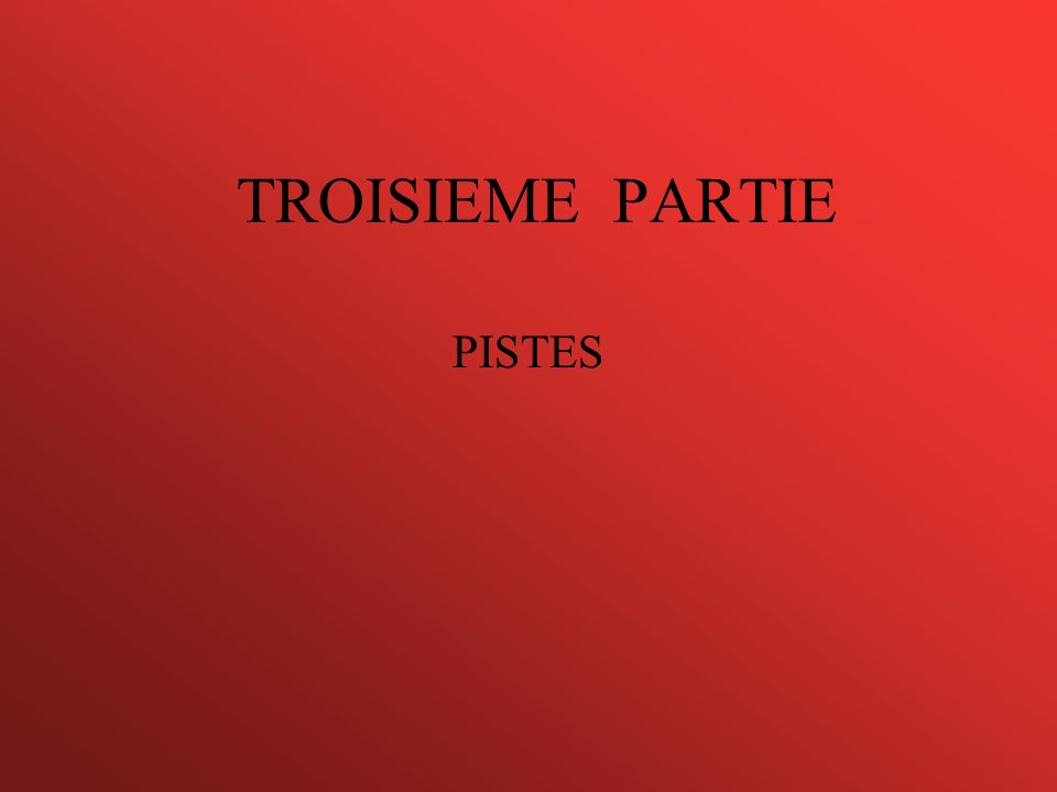 TROISIEME PARTIE PISTES