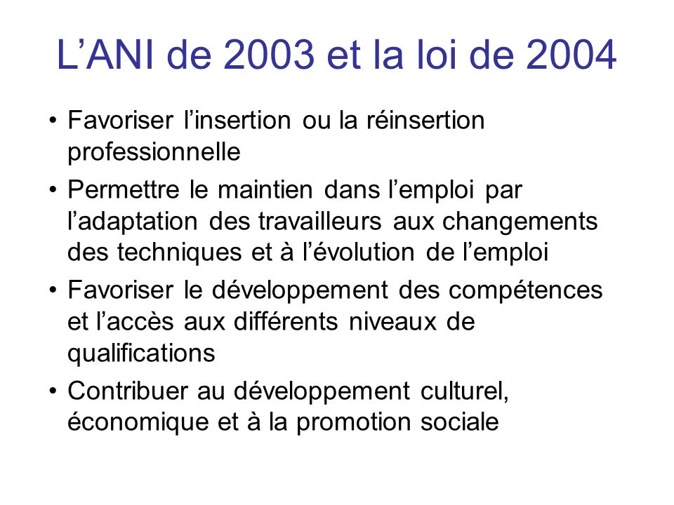 L'ANI de 2003 et la loi de 2004 Favoriser l'insertion ou la réinsertion professionnelle.
