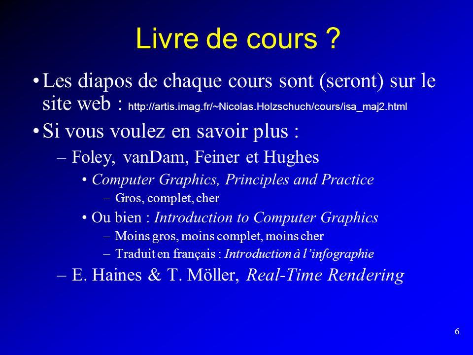 Livre de cours Les diapos de chaque cours sont (seront) sur le site web : http://artis.imag.fr/~Nicolas.Holzschuch/cours/isa_maj2.html.