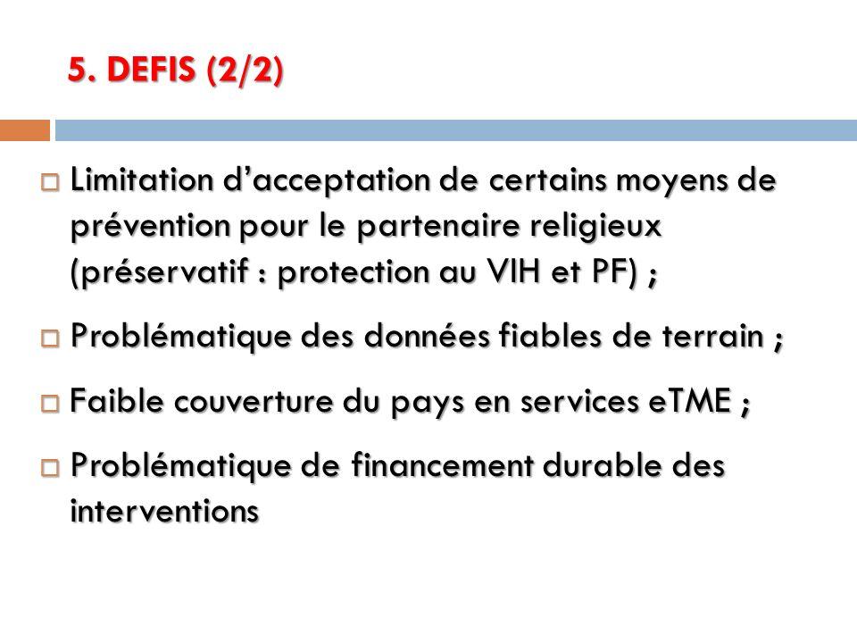 5. DEFIS (2/2) Limitation d'acceptation de certains moyens de prévention pour le partenaire religieux (préservatif : protection au VIH et PF) ;
