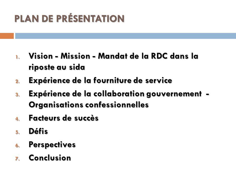 PLAN DE PRÉSENTATION Vision - Mission - Mandat de la RDC dans la riposte au sida. Expérience de la fourniture de service.