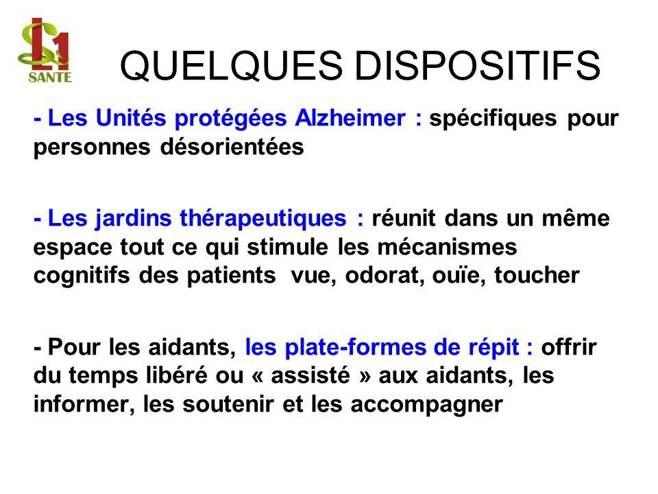 QUELQUES DISPOSITIFS - Les Unités protégées Alzheimer : spécifiques pour personnes désorientées.