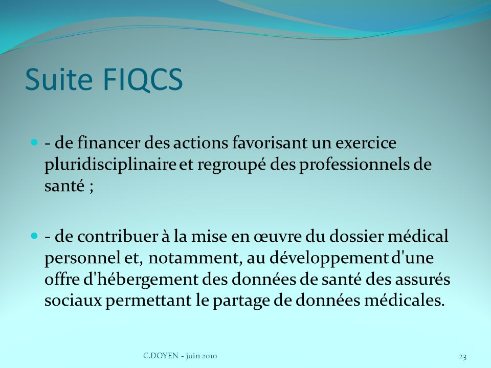 Suite FIQCS - de financer des actions favorisant un exercice pluridisciplinaire et regroupé des professionnels de santé ;