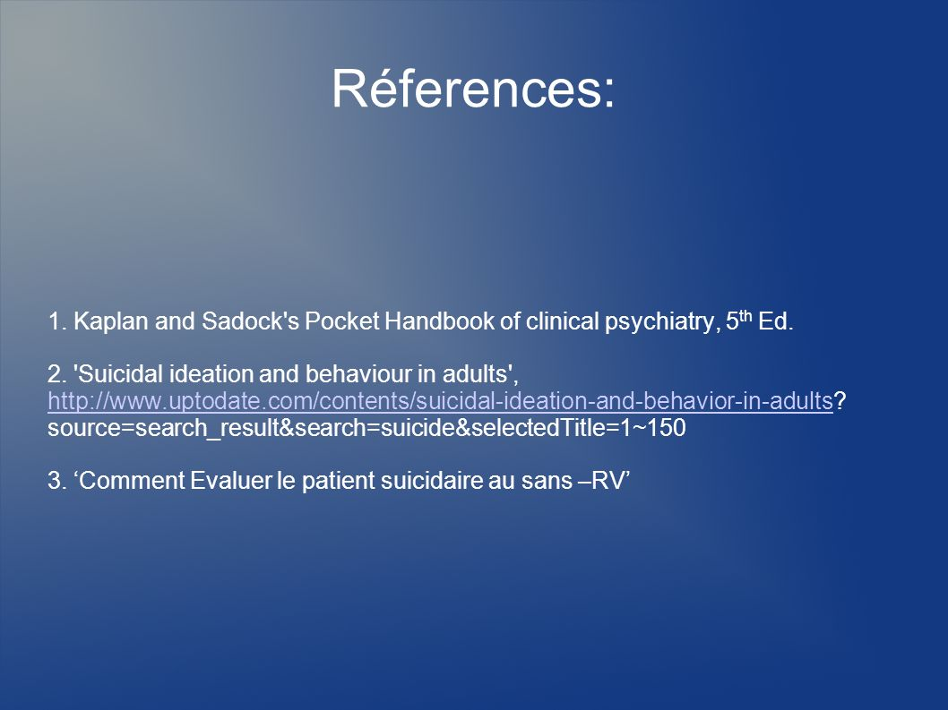 Réferences:1. Kaplan and Sadock s Pocket Handbook of clinical psychiatry, 5th Ed.