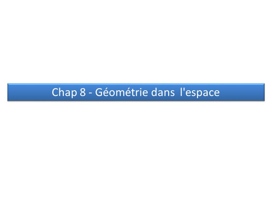 Chap 8 - Géométrie dans l espace