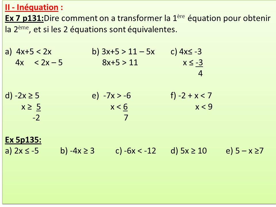 II - Inéquation : Ex 7 p131:Dire comment on a transformer la 1ère équation pour obtenir la 2ème, et si les 2 équations sont équivalentes.
