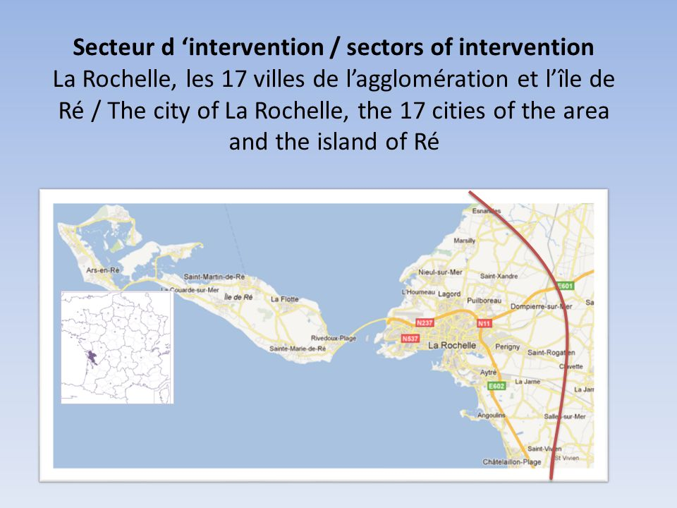 Secteur d 'intervention / sectors of intervention La Rochelle, les 17 villes de l'agglomération et l'île de Ré / The city of La Rochelle, the 17 cities of the area and the island of Ré