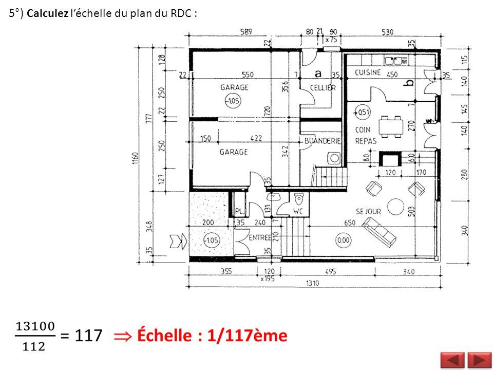 5°) Calculez l'échelle du plan du RDC :