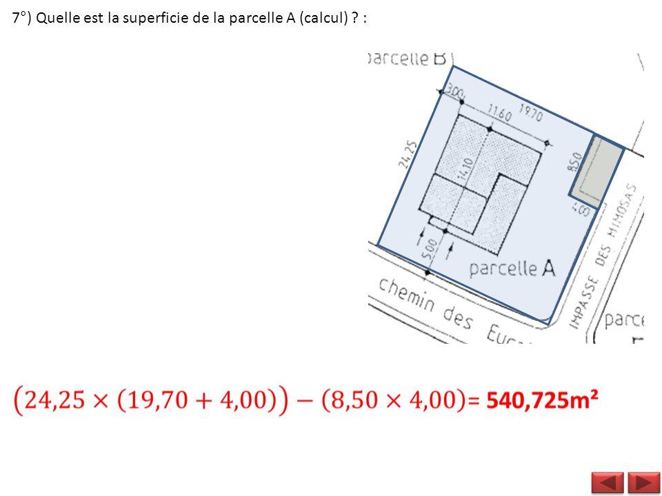 7°) Quelle est la superficie de la parcelle A (calcul) :