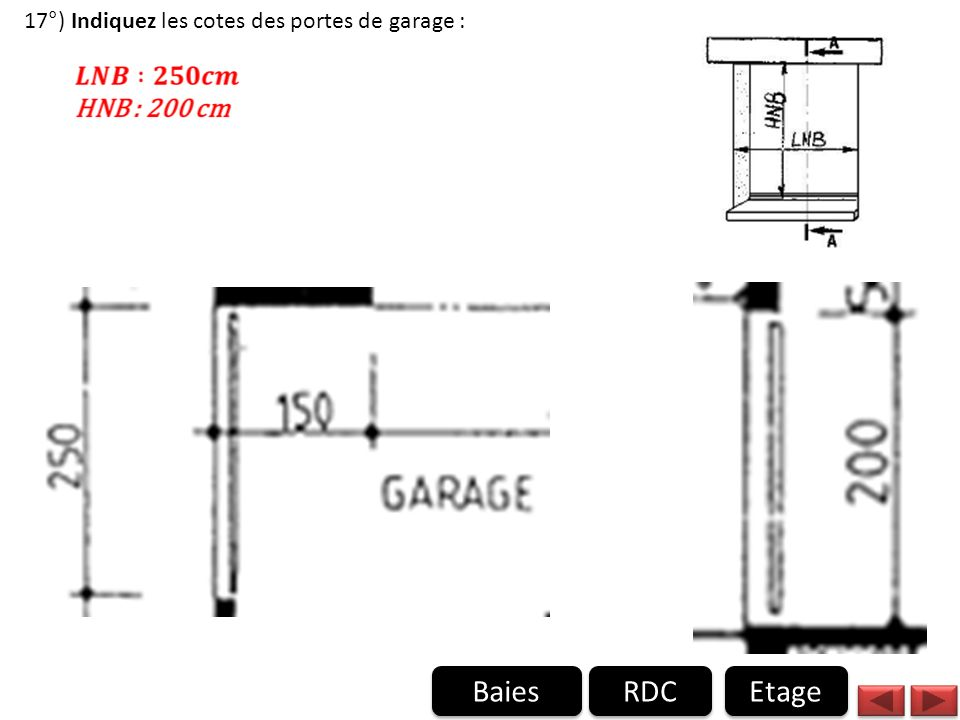 17°) Indiquez les cotes des portes de garage :