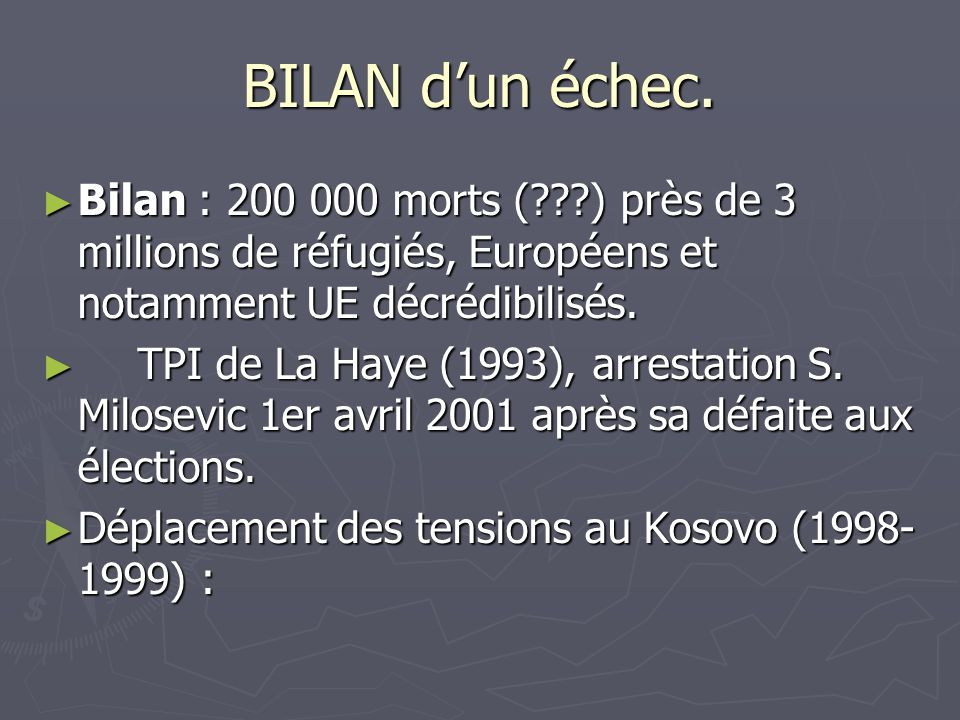 BILAN d'un échec. Bilan : 200 000 morts ( ) près de 3 millions de réfugiés, Européens et notamment UE décrédibilisés.
