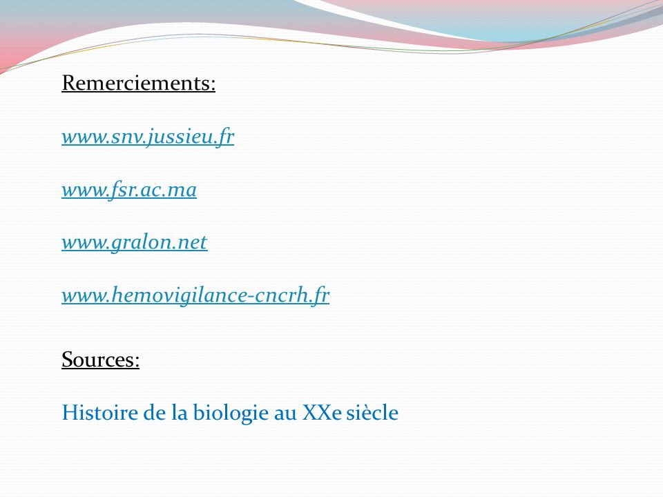 Remerciements: www.snv.jussieu.fr. www.fsr.ac.ma. www.gralon.net. www.hemovigilance-cncrh.fr. Sources: