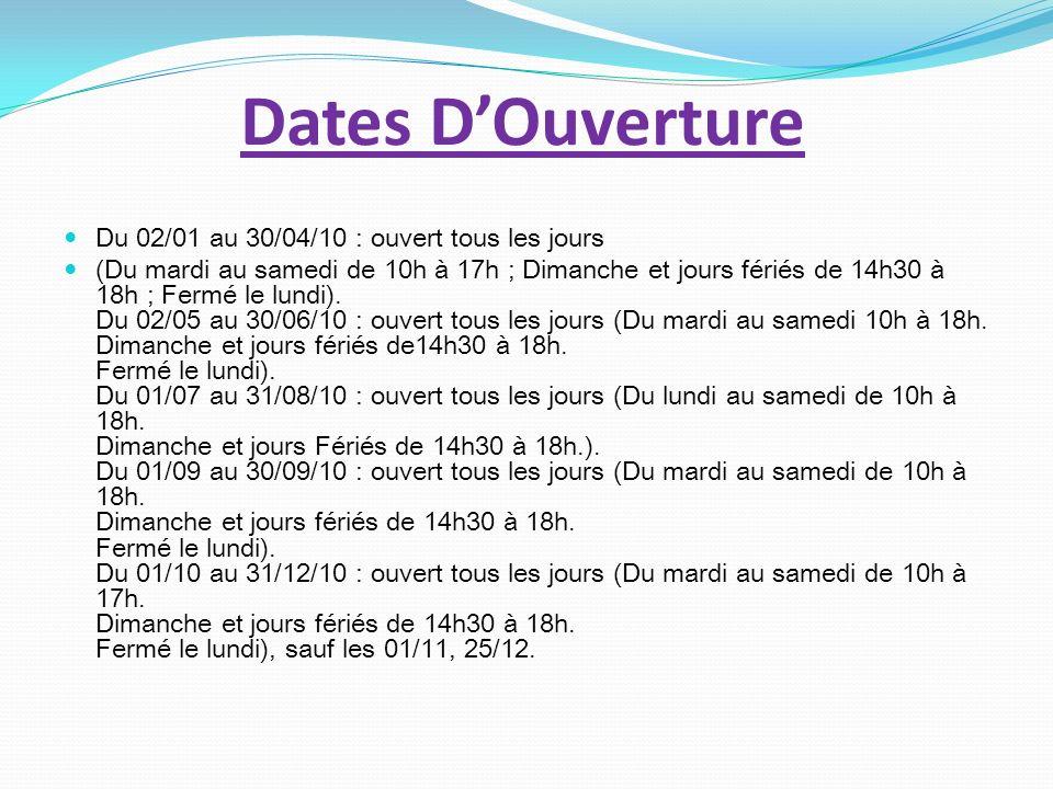 Dates D'Ouverture Du 02/01 au 30/04/10 : ouvert tous les jours
