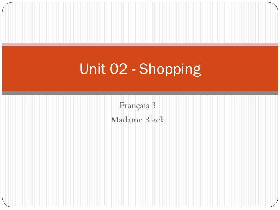 Unit 02 - Shopping Français 3 Madame Black