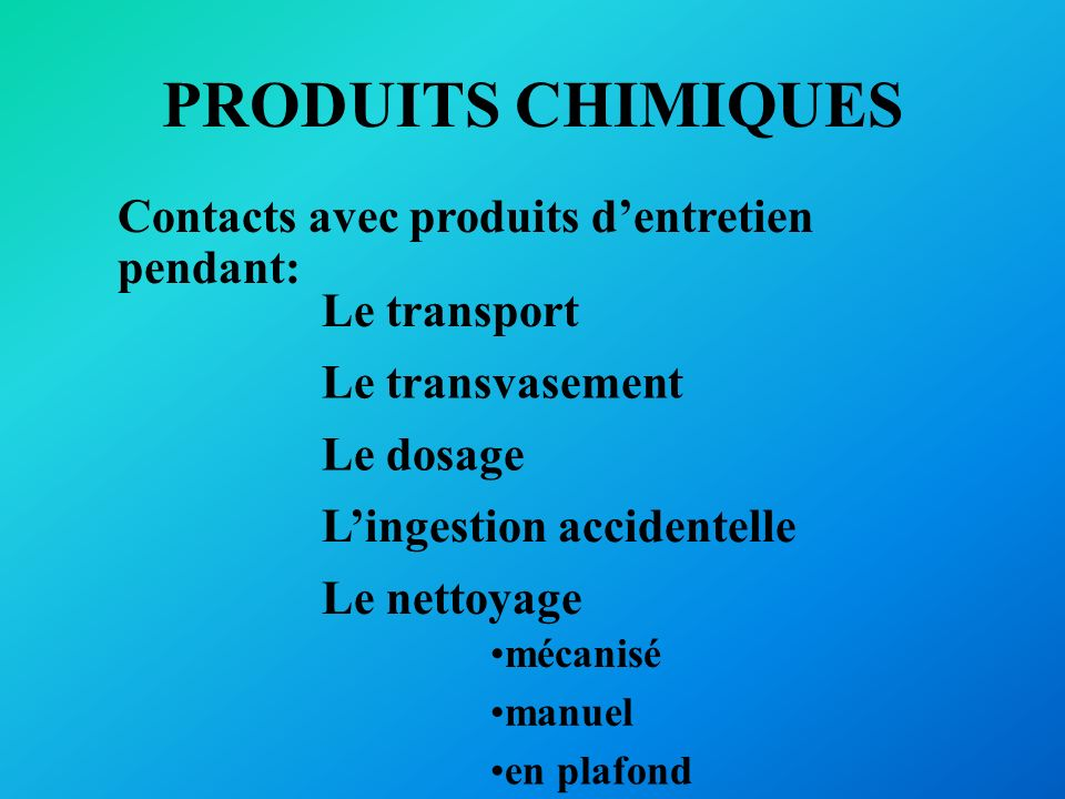 PRODUITS CHIMIQUES Contacts avec produits d'entretien pendant: