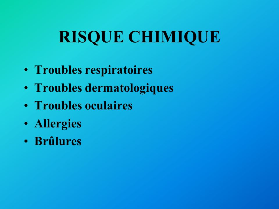 RISQUE CHIMIQUE Troubles respiratoires Troubles dermatologiques