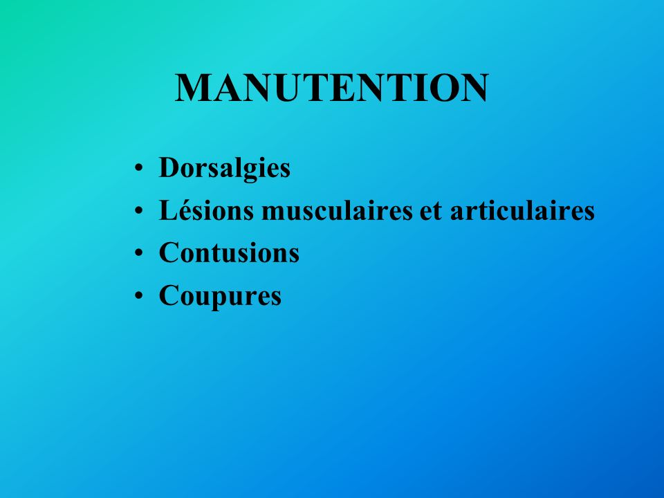 MANUTENTION Dorsalgies Lésions musculaires et articulaires Contusions