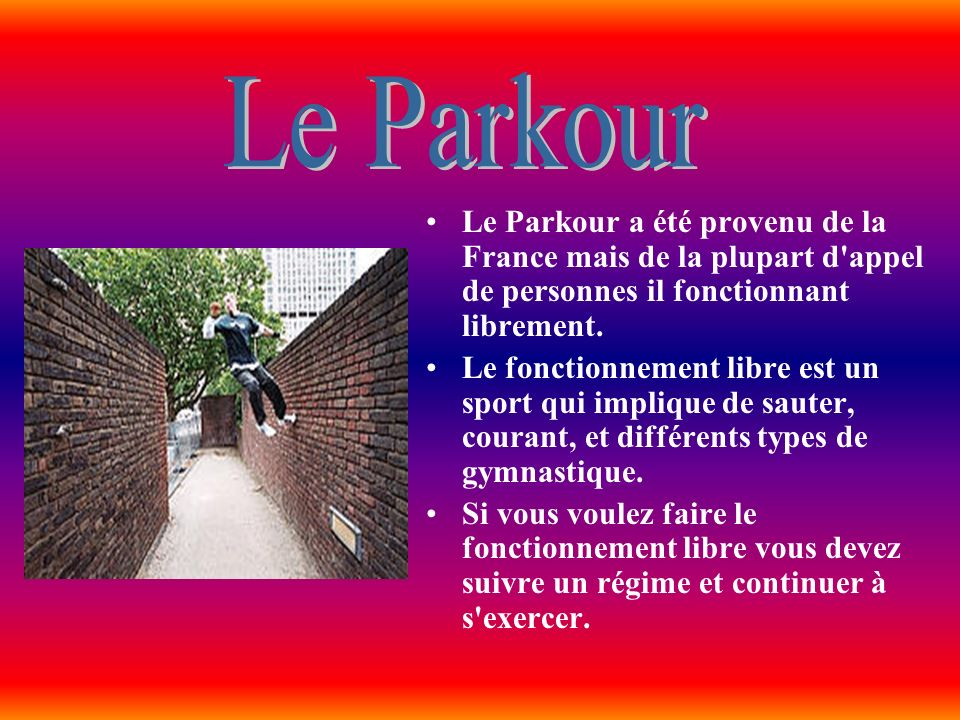 Le Parkour Le Parkour a été provenu de la France mais de la plupart d appel de personnes il fonctionnant librement.