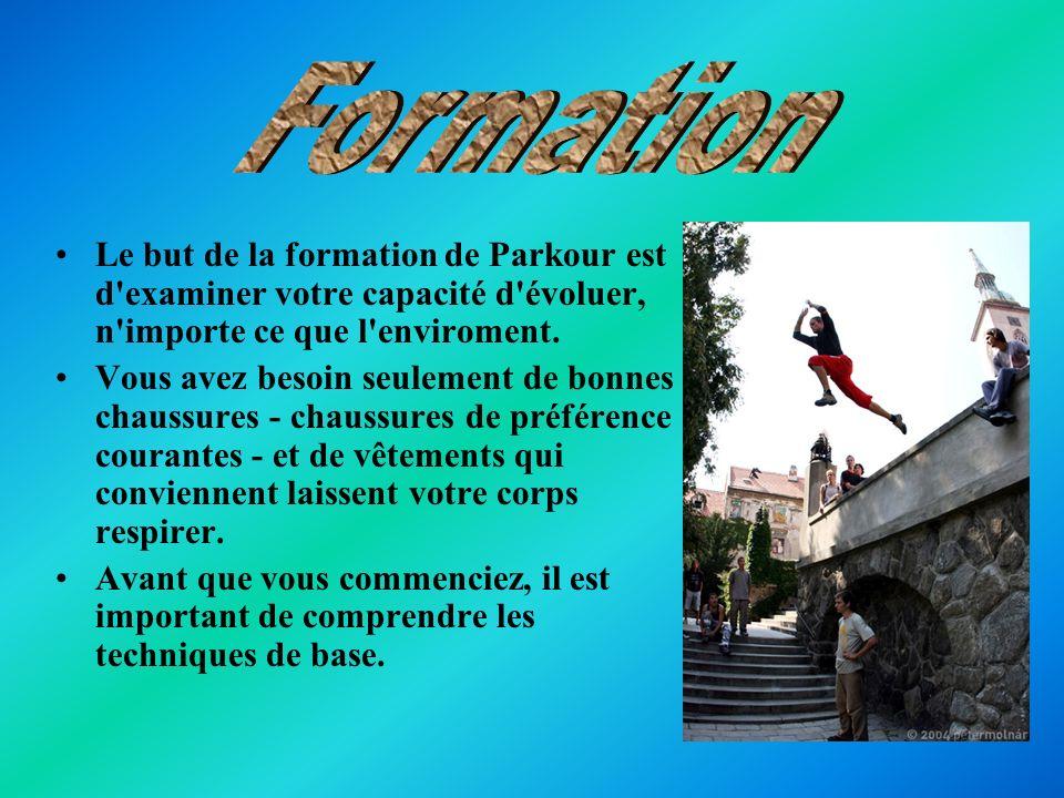 Formation Le but de la formation de Parkour est d examiner votre capacité d évoluer, n importe ce que l enviroment.
